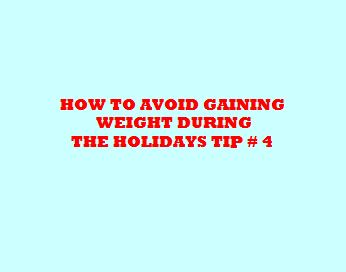 How to Avoid Weight Gain During The Holidays: Tip # 4