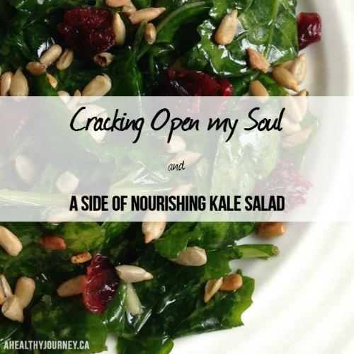 Cracking Open My Soul & a side of Nourishing Kale Salad