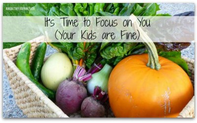 It's Time To Focus on You (Your Kids are Fine)