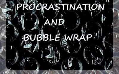 Procrastination and Bubble Wrap