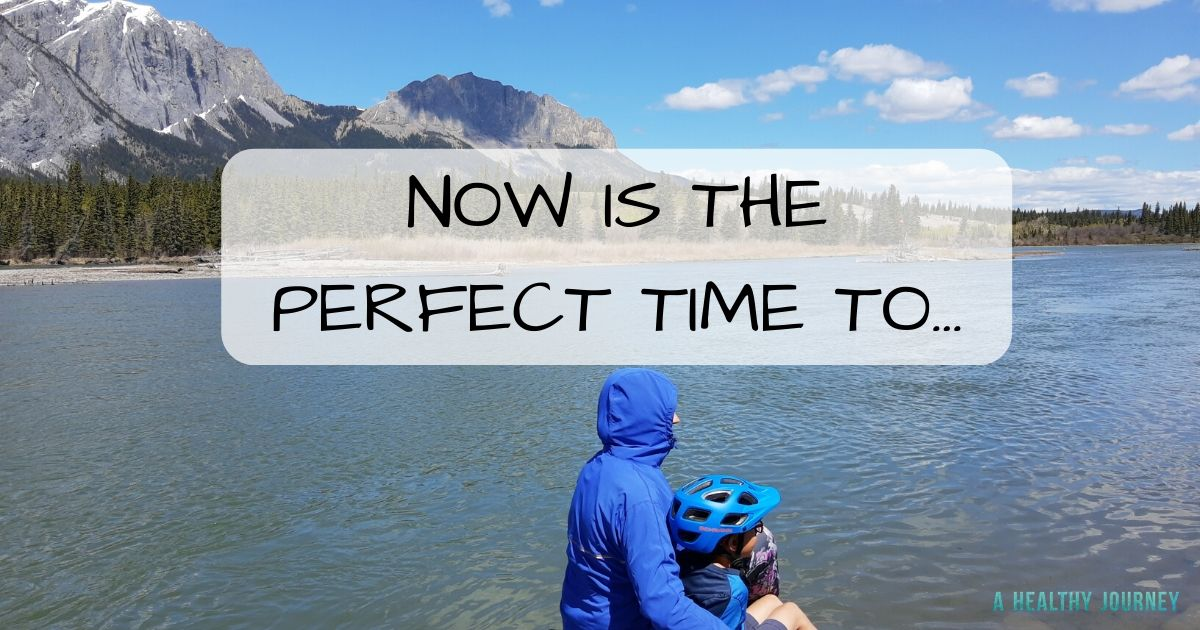 "woman and kid sitting near a river with mountainous background, caption states, ""Now is the Perfect Time to..."""